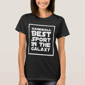 Handball best sport in the galaxy T-Shirt