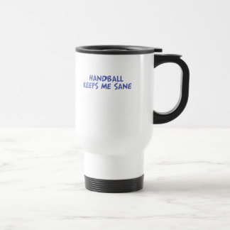 Handball keeps me sane travel mug