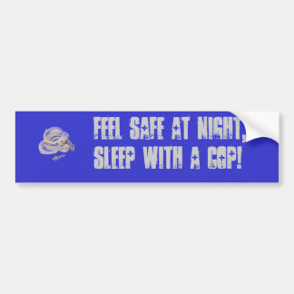 handcuffs, Feel safe at night, sleep with a COP! Bumper Sticker