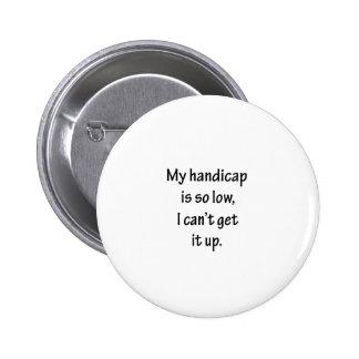Handicap Is So Low Golf Design Pinback Buttons