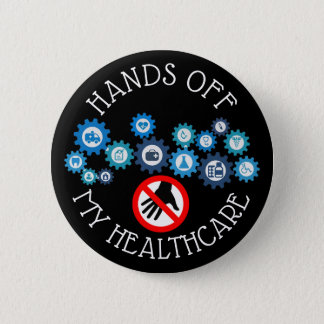 HANDS OFF MY HEALTHCARE ANTI TRUMP BUTTON
