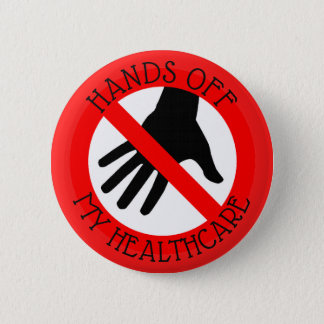 HANDS OFF MY HEALTHCARE ANTI TRUMP BUTTON
