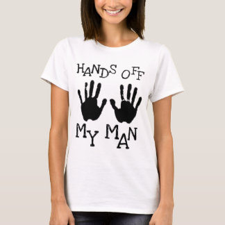 hands off my man T-Shirt