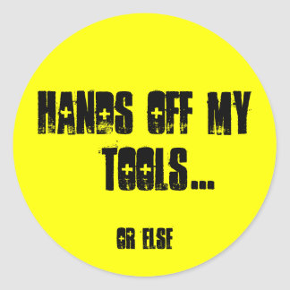 HANDS OFF MY TOOLS ROUND STICKER