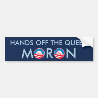 Hands off the Queen Moron Bumper Sticker