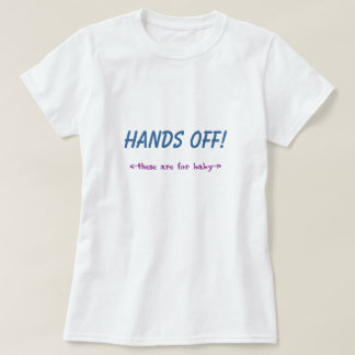 HANDS OFF! these are for baby T-Shirt