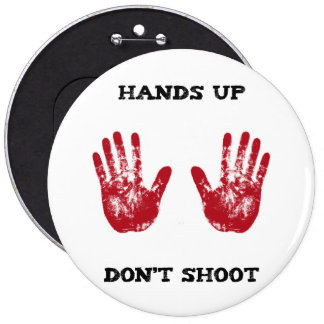 Hands Up Don't Shoot, Solidarity for Ferguson, Mo. 6 Inch Round Button