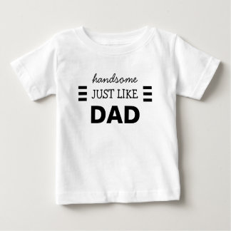 HANDSOME JUST LIKE DAD BABY T-Shirt