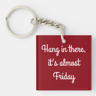 Hang in there, it's almost Friday keychain