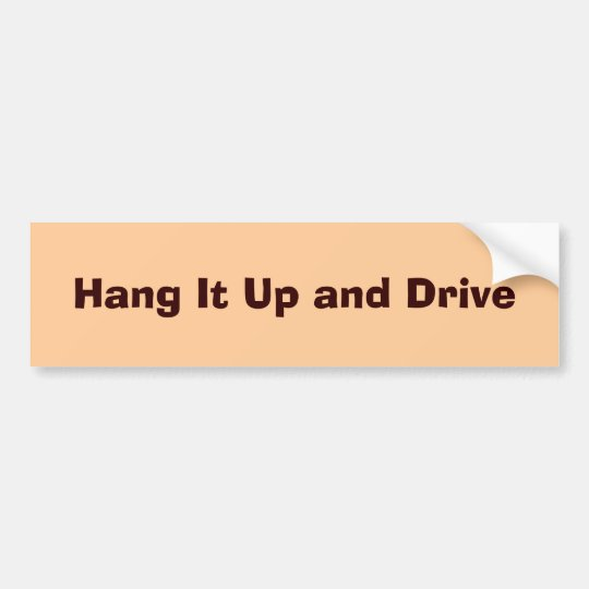 Hang It Up and Drive Bumper Sticker