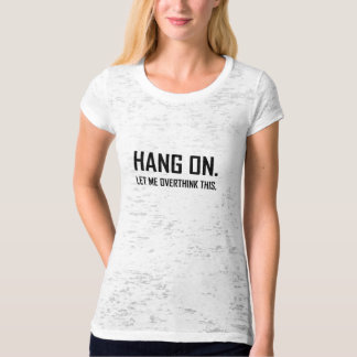 Hang On Overthink This Funny T-Shirt