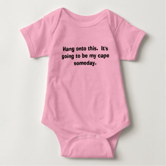 Hang onto this.  It's going to be my cape someday. Baby Bodysuit