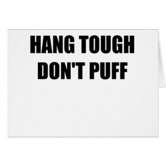 HANG TOUGH DONT PUFF.png Greeting Card