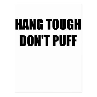 HANG TOUGH DONT PUFF.png Postcard