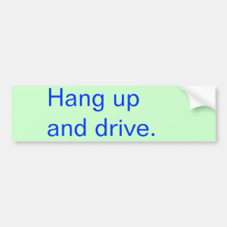 Hang up and drive. bumper sticker
