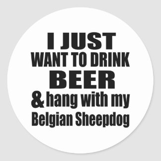 Hang With My Belgian Sheepdog Classic Round Sticker
