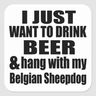 Hang With My Belgian Sheepdog Square Sticker