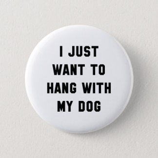 Hang With My Dog 2 Inch Round Button
