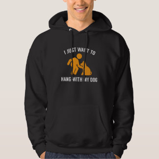 Hang With My Dog Hoodie