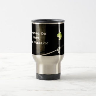 Hanging On Until The Weekend Tree Frog Travel Mug