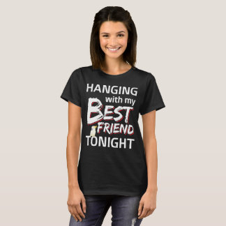 Hanging with My Best Friend Tonight t-shirt