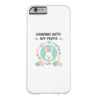 Hanging With My Peeps Funny Easter Gifts Barely There iPhone 6 Case