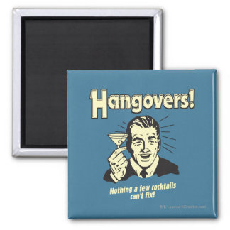 Hangovers: Nothing Cocktail Can't Fix Square Magnet