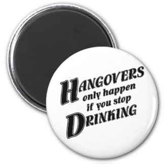 Hangovers only happen if you stop drinking 2 inch round magnet