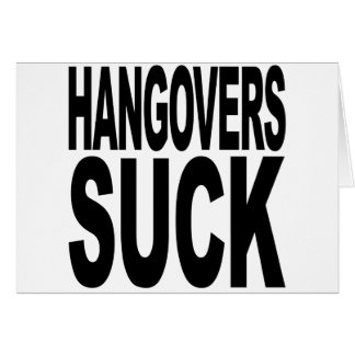 Hangovers Suck Card