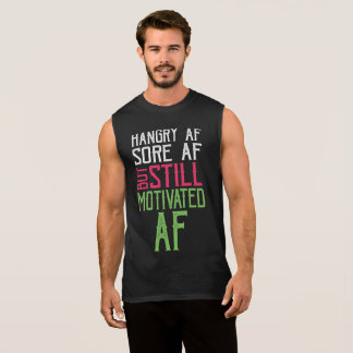 Hangry AF Sore AF But Still Motivated AF Sleeveless Shirt