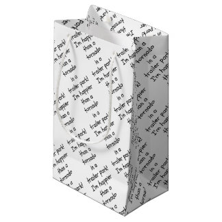 Happier Than a Tornado in a Trailer Park Gift Wrap Small Gift Bag