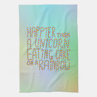 Happier Than A Unicorn Eating Cake On A Rainbow. Kitchen Towels