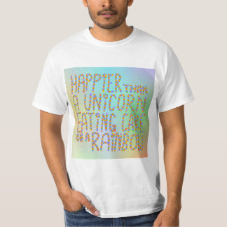Happier Than A Unicorn Eating Cake On A Rainbow. Shirts