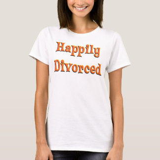 Happily Divorced! T-Shirt