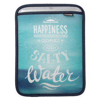 Happiness Comes In Salty Water Sleeve For iPads