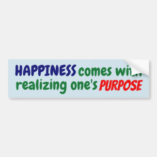 Happiness comes with realizing one's purpose! bumper sticker