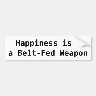 Happiness is, a Belt-Fed Weapon Bumper Sticker