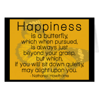 Happiness is a butterfly...  Sweet Quote Card
