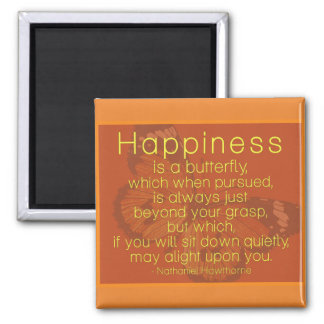 Happiness is a butterfly...  Sweet Quote Magnet