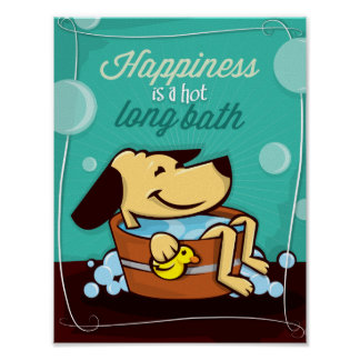 Happiness is a hot long bubble bath Poster