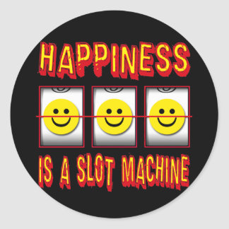 HAPPINESS IS A SLOT MACHINE CLASSIC ROUND STICKER