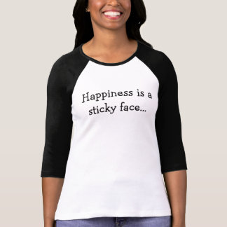 Happiness is a sticky face... T-Shirt