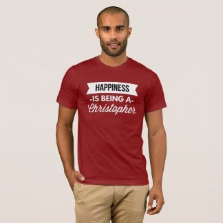 Happiness is being a Christopher T-Shirt