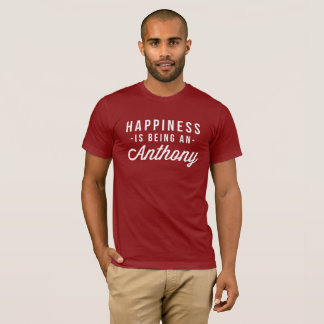 Happiness is being an Anthony T-Shirt