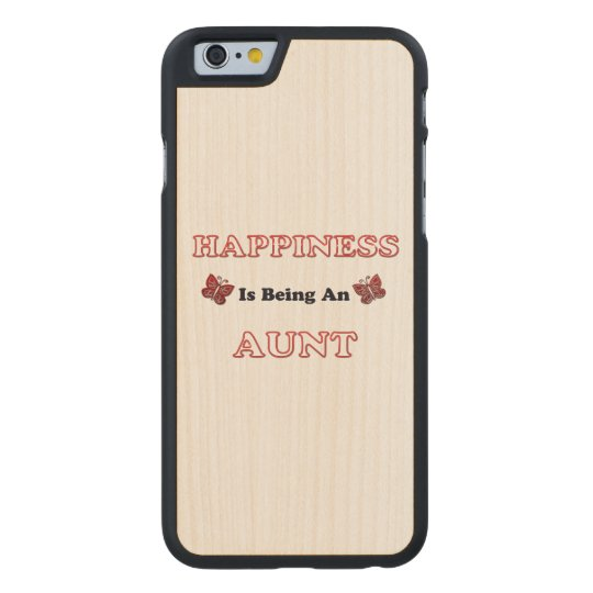 Happiness Is Being An Aunt Carved Maple iPhone 6 Case