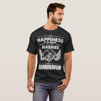 Happiness Is Being Married To Scandinavian Tshirt