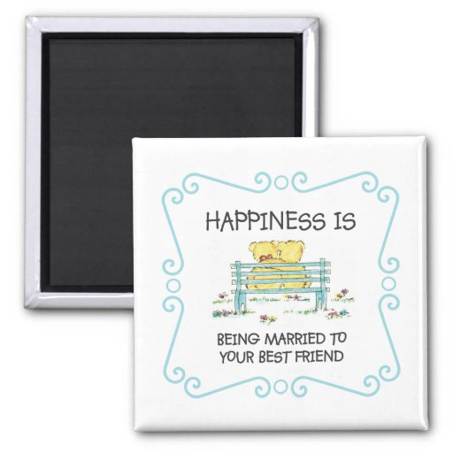 Happiness Is Being Married to Your Best Friend Fridge Magnet