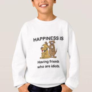 HAPPINESS IS HAVING FRIENDS WHO ARE IDOTS SWEATSHIRT