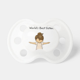 Happiness is ...Having The World's Best Sister..pn Pacifier