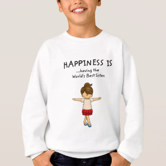 Happiness is ...Having The World's Best Sister..pn Sweatshirt